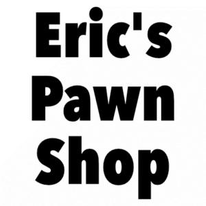 Eric's Pawn Shop